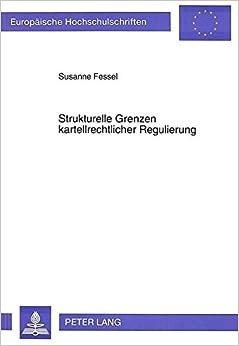 Strukturelle Grenzen Kartellrechtlicher Regulierung: Eine Exemplarische Analyse Der Handelsspezifischen Reformen Des Gesetzes Gegen ... / European University Studie)