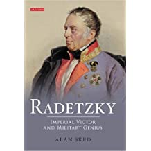 Radetzky: Imperial Victor and Military Genius