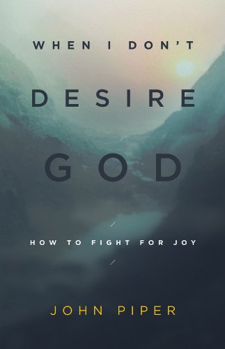 When I Don't Desire God: How to Fight For Joy cover