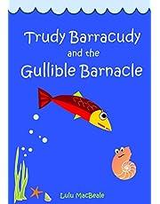 Trudy Barracudy and the Gullible Barnacle (Lulu MacBeale Books)