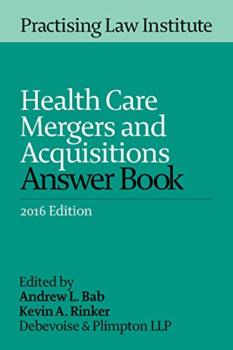 Health Care Mergers And Acquisitions Answer Book  2016 Edition