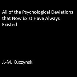 All of the Psychological Deviations That Now Exist Have Always Existed