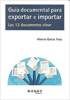 Guía Documental Para Exportar E Importar. Los 12 Documentos Clave por Alberto García Trius epub