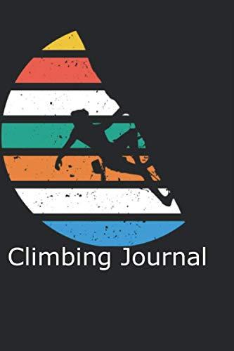 Climbing Journal: Cliff Rock Climbing Woman Mountain Climbing Climber Gift  Diary, Prayer, Gratitude, Writing, Travel, Notebook For Men Women