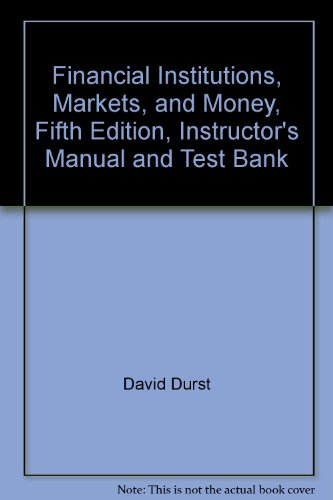 Financial Institutions, Markets, and Money, Fifth Edition, Instructor's Manual and Test Bank (Financial Institutions Markets And Money Test Bank)