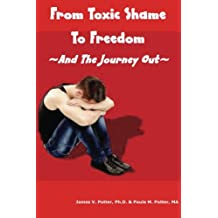 From Toxic Shame To Freedom: The 12-Step Journey Out (Save Our Families) (Volume 7)