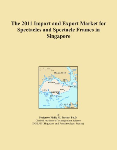 The 2011 Import and Export Market for Spectacles and Spectacle Frames in - Frames Spectacle Singapore