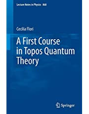 A First Course in Topos Quantum Theory (Volume 868)