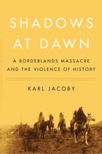 (Shadows at Dawn: A Borderlands Massacre and the Violence of)