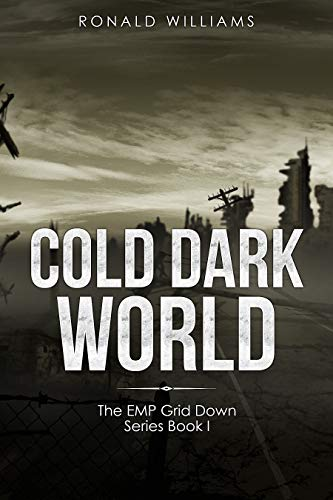 Cold Dark World: A Post Apocalyptic EMP Survival Thriller (The EMP Grid Down Series Book 1) by [Williams, Ronald]