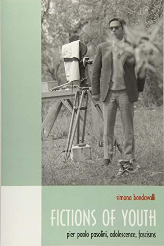 Fictions of Youth: Pier Paolo Pasolini, Adolescence, Fascisms (Toronto Italian Studies)