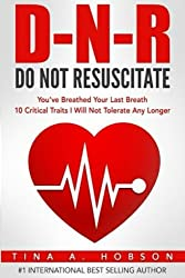 Do Not Resuscitate: You've Breathed Your Last Breath, 10 Critical Traits I Will Not Tolerate Any Longer (Oh How He Loves Me) (Volume 1)