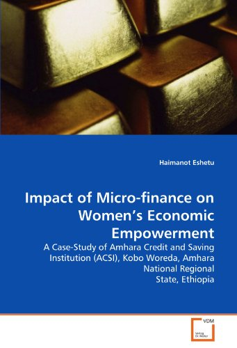 Impact of Micro-finance on Women's Economic Empowerment: A Case-Study of Amhara Credit and Saving Institution (ACSI), Kobo Woreda, Amhara National Regional State, Ethiopia