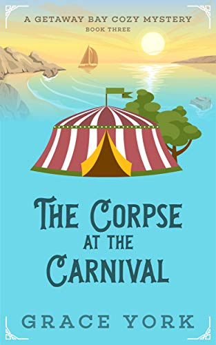 The Corpse at the Carnival (Getaway Bay Cozy Mystery Series Book 3) by [York, Grace]