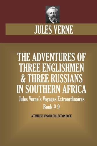 Download The Adventures of Three Englishmen & Three Russians in Southern Africa: Jules Verne's Voyages Extraordinaires  Book # 9 (Timeless Wisdom Collection) pdf
