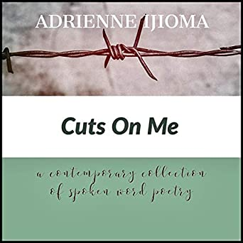 Cuts on Me: A Contemporary Collection of Spoken Word Poems