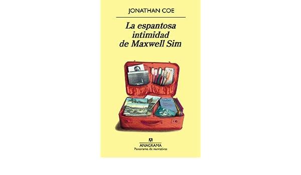 Amazon.com: La espantosa intimidad de Maxwell Sim (Panorama de narrativas nº 790) (Spanish Edition) eBook: Jonathan Coe, Javier Lacruz Pardo: Kindle Store