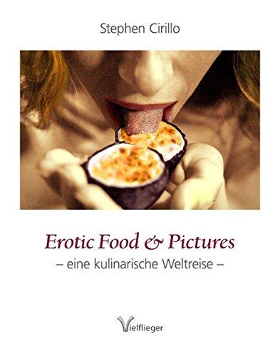 Erotic Food & Pictures: Eine kulinarische Weltreise