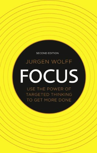 Focus: Use the power of targeted thinking to get more done (2nd Edition)