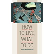 How to Live, What to Do: Thirteen Ways of Looking at Wallace Stevens (Muse Books)