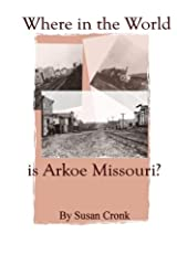 Where in the World is Arkoe Missouri? Paperback