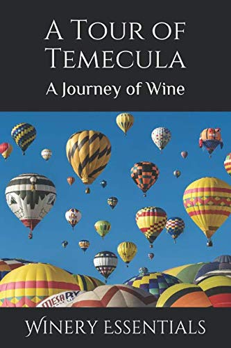 A Tour of Temecula: A Journey of Wine by Winery Essentials