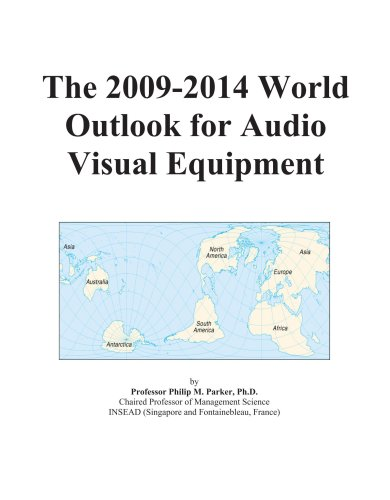The 2009-2014 World Outlook for Audio Visual Equipment by ICON Group International, Inc.