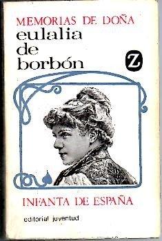 MEMORIAS DE DOÑA EULALIA DE BORBON. Infanta de España.: Amazon.es ...