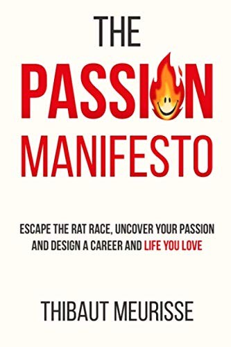The Passion Manifesto: Escape the Rat Race, Uncover Your Passion and Design a Career and Life You Love