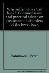 Why suffer with a bad back?: Commonsense and practical advice on treatment of disorders of the lower back