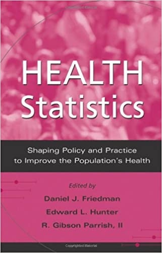 Book Health Statistics: Shaping Policy and Practice to Improve the Population's Health