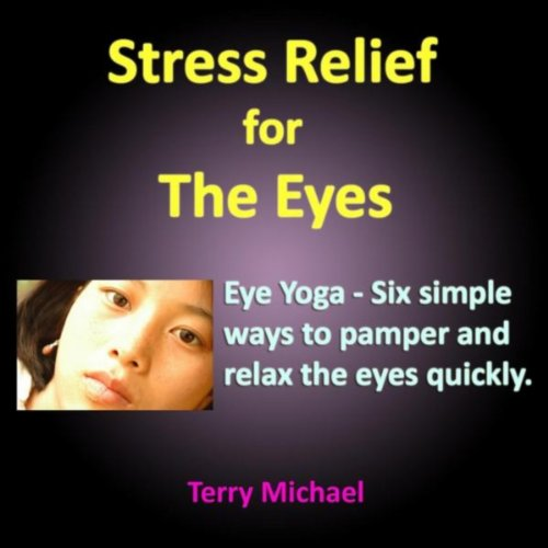 stress-relief-for-the-eyes-eye-yoga-six-simple-ways-to-pamper-and-relax-the-eyes-quickly