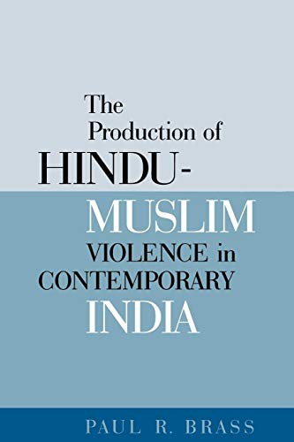 The Production of Hindu-Muslim Violence in Contemporary India (Jackson School Publications in International Studies)