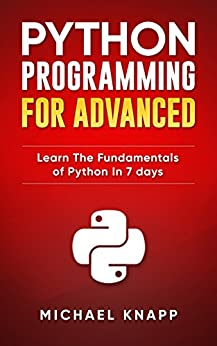 Python: Programming for Advanced: Learn the Fundamentals of Python in 7 Days (English Edition) de [Knapp, Michael]