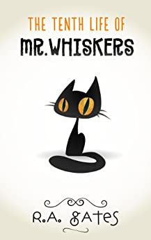 The Tenth Life of Mr. Whiskers by [Gates, R. A.]