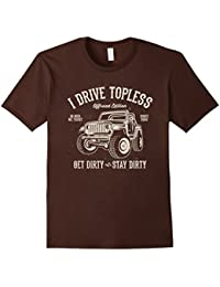 I drive topless (R) get dirty stay dirty funny 4x4 t-shirt