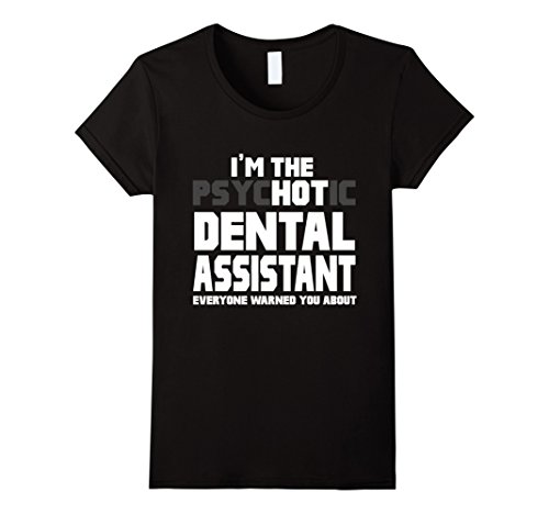 Women's I'm The Psychotic (Hot) Dental Assistant Funny Gift T-Shirt Medium Black