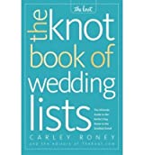 THE KNOT BOOK OF WEDDING LISTS: THE ULTIMATE GUIDE TO THE PERFECT DAY, DOWN TO THE SMALLEST DETAILBYRoney, Carley[Paperback] on Dec-2007