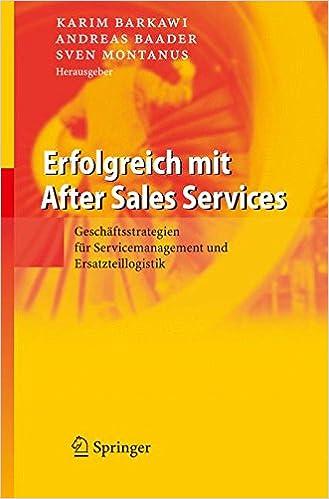 Erfolgreich mit After Sales Services: Geschäftsstrategien für Servicemanagement und Ersatzteillogistik (German Edition)