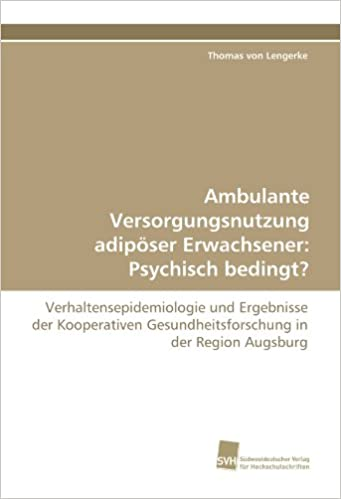 Book Ambulante Versorgungsnutzung adipöser Erwachsener: Psychisch bedingt?: Verhaltensepidemiologie und Ergebnisse der Kooperativen Gesundheitsforschung in der Region Augsburg (German Edition)