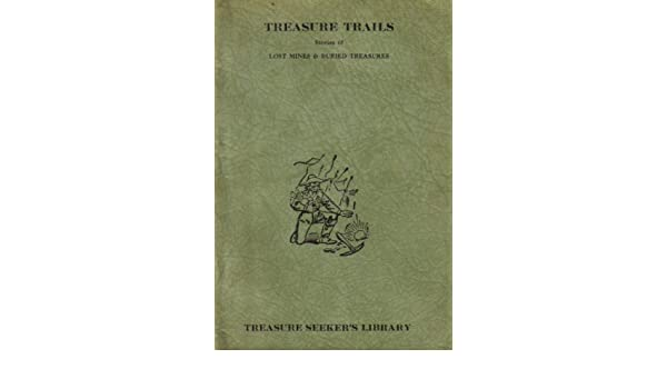 Treasure Trails Stories Of Lost Mines And Buried Treasures