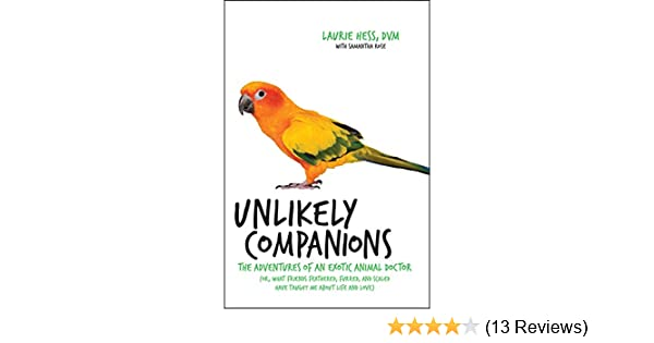 Amazon unlikely companions the adventures of an exotic animal of an exotic animal doctor or what friends feathered furred and scaled have taught me about life and love ebook laurie hess kindle store fandeluxe Images