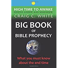 Big Book of Bible Prophecy: What you must know about the end time (High Time to Awake) (Volume 12)