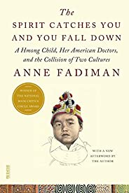 The Spirit Catches You and You Fall Down: A Hmong Child, Her American Doctors, and the Collision of Two Cultur