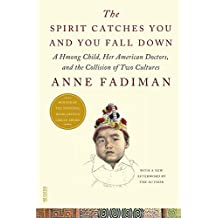 The Spirit Catches You and You Fall Down: A Hmong Child, Her American Doctors, and the Collision of Two Cultures (FSG Classics) by Anne Fadiman (2012-04-24)
