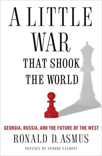 A Little War That Shook the World: Georgia, Russia, and the