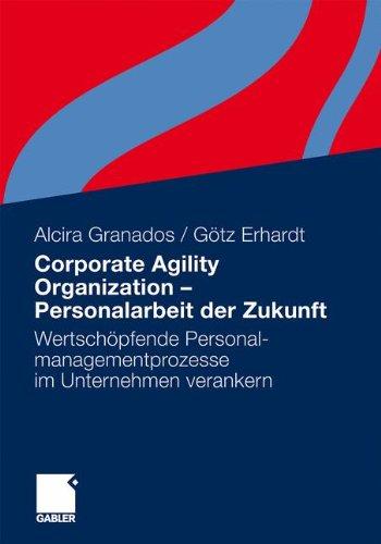 Corporate Agility Organization -  Personalarbeit der Zukunft: Wertschöpfende Personalmanagementprozesse im Unternehmen verankern