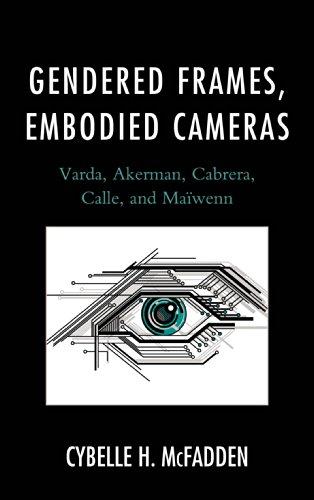 Download Gendered Frames, Embodied Cameras: Varda, Akerman, Cabrera, Calle, and Maïwenn Pdf