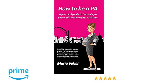 How To Be A Pa A Practical Guide To Becoming A Super Efficient