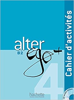 PDF Gratis Alter Ego +. Cahier D'activites. Per Le Scuole Superiori. Con Cd Audio. Con Espansione Online: Alter Ego+ B2. Ejercicios (+ Cd): 4